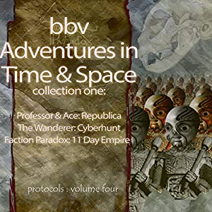 Audio Adventures in Time & Space, Collection One: Republica, Cyberhunt, Eleven Day Empire | [Mark Gatiss, Martin Peterson, Lawrence Miles]