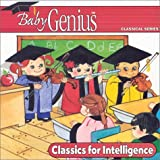 Classics for Intelligence: A Powerful Collection of Music to Enrich Young Minds (Baby Genius Classical Series) (Genius Products))