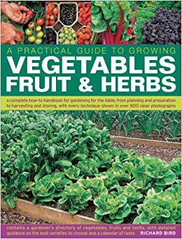 Practical gardener 39 s guide to growing vegetables fruit and herbs a complete how to handbook - Growing vegetables indoors practical tips ...