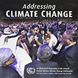 img - for Addressing Climate Change: An Illustrated Biography of the Annual United Nations Climate Change Conference by Dallal, Henry (2014) Hardcover book / textbook / text book