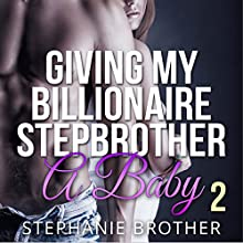 Giving My Billionaire Stepbrother a Baby 2 Audiobook by Stephanie Brother Narrated by Sierra Kline