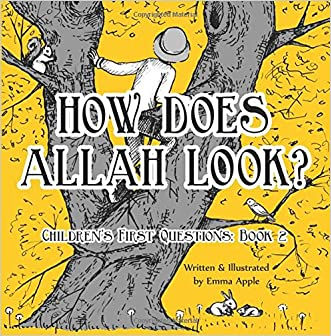 How Does Allah Look? (Children's First Questions) (Volume 2) written by Emma Apple