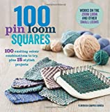 Schacht Looms Best Deals - 100 Pin Loom Squares: 100 Exciting Yarn and Colour Combinations to Try, and 15 Stylish Projects to Make