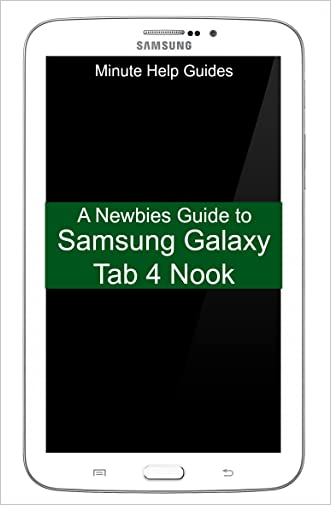 A Newbies Guide to Samsung Galaxy Tab 4 Nook: The Unofficial Beginngers Guide to Doing Everything with the Nook Tablet