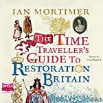 The Time Traveller's Guide to Restoration Britain | Ian Mortimer