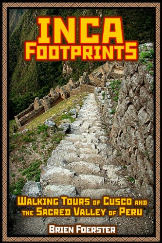 Inca Footprints: Complete Guide To Cusco And The Sacred Valley Of Peru