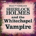 Sherlock Holmes and the Whitechapel Vampire Audiobook by Dean P. Turnbloom Narrated by Ric Jerrom