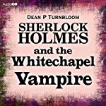 Sherlock Holmes and the Whitechapel Vampire | Dean P. Turnbloom