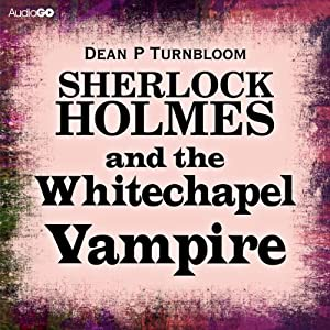 Sherlock Holmes and the Whitechapel Vampire Audiobook