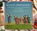 Raised Embroidery: A Practical Guide...