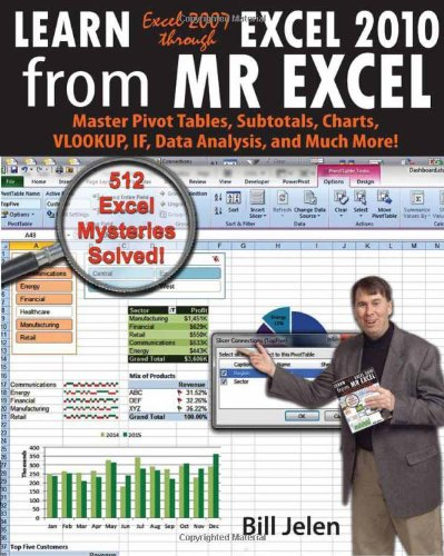 Learn Excel 2007 through Excel 2010 From MrExcel: Master Pivot Tables, Subtotals, Charts, VLOOKUP, IF, Data Analysis and Much More - 512 Excel Mysteries Solved