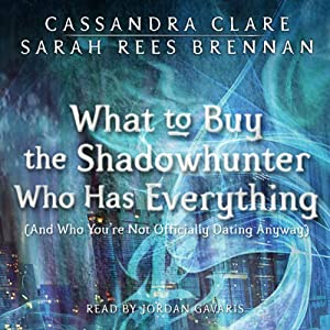 What to Buy the Shadowhunter Who Has Everything (And You're Not Officially Dating Anyway): The Bane Chronicles, Book 8 | [Cassandra Clare]