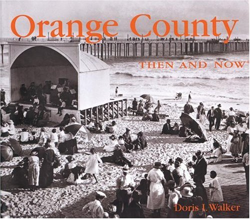 Orange County Then and Now (Then & Now)