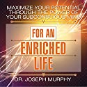 Maximize Your Potential Through the Power of Your Subconscious Mind for an Enriched Life (       UNABRIDGED) by Joseph Murphy Narrated by Sean Pratt