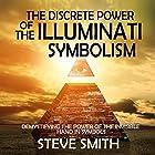 The Discrete Power of the Illuminati Symbolism: Demystifying the Power of the Invisible Hand in Symbols (       ungekürzt) von Steve Smith Gesprochen von: Jim D. Johston