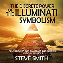 The Discrete Power of the Illuminati Symbolism: Demystifying the Power of the Invisible Hand in Symbols (       UNABRIDGED) by Steve Smith Narrated by Jim D. Johston