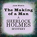Sherlock Holmes: The Making of a Man Audiobook by John Worth Narrated by Ric Jerrom
