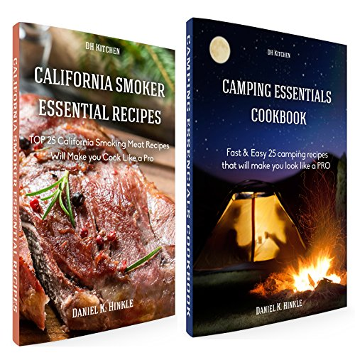 Essentials Cookbook bundle: TOP 25 California Smoking Meat Recipes + Fast & Easy 25 camping recipes that Will Make you Cook Like a Pro (DH kitchen 102) by Daniel Hinkle, Marvin Delgado, Ralph Replogle