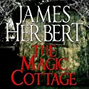 The Magic Cottage (       UNABRIDGED) by James Herbert Narrated by Kris Dyer