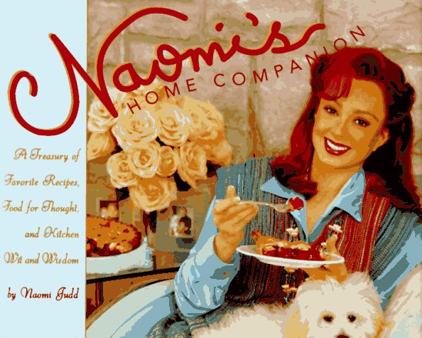 Naomi's Home Companion: A Treasury of Favorite Recipes, Food for Thought and Country Wit and Wisdom