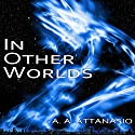 In Other Worlds: The Radix Tetrad Audiobook by A. A. Attanasio Narrated by David Gilmore
