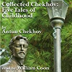 Five Tales of Childhood: Collected Chekhov | Anton Chekhov