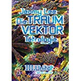 "Die Traumvektor Tetralogie - III. Unit�tvon ""Jeamy Lee"""