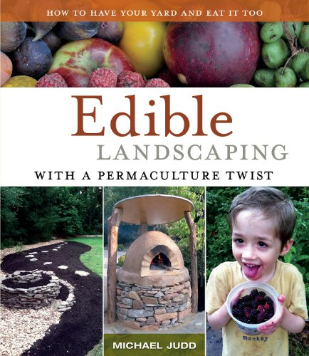 Edible Landscaping with a Permaculture Twist: How to Have Your Yard and Eat it Too