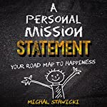 A Personal Mission Statement: Your Road Map to Happiness | Michal Stawicki