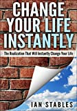 CHANGE YOUR LIFE INSTANTLY: The realization that will instantly change your life