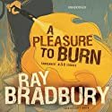 A Pleasure to Burn: Fahrenheit 451 Stories (       UNABRIDGED) by Ray Bradbury Narrated by Scott Brick