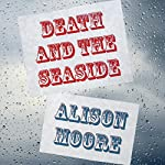 Death and the Seaside | Alison Moore