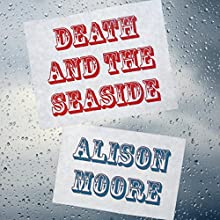 Death and the Seaside Audiobook by Alison Moore Narrated by Imogen Church