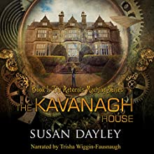 The Kavanagh House: The Aeturnus Machine, Book 1 Audiobook by Susan Dayley Narrated by Trisha Wiggin-Fausnaugh