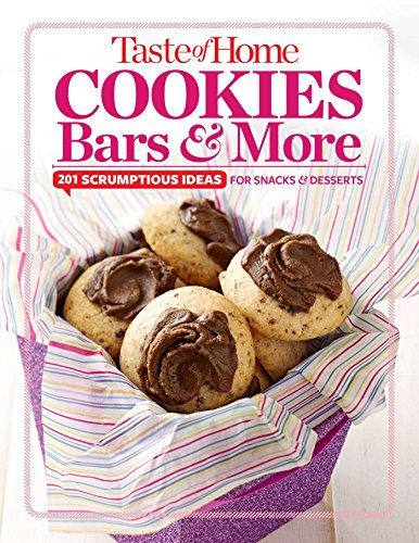 Taste of Home Cookies, Bars and More: 201 Scrumptious Ideas for Snacks and Desserts (TOH 201 Series) by Taste of Home Editors of Taste of Home