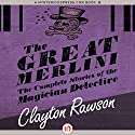 The Great Merlini: The Complete Stories of the Magician Detective Audiobook by Clayton Rawson Narrated by Gregory Gorton