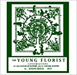 The Young Florist, Or, Conversations on the Culture of Flowers, and on Natural History