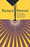 img - for Paying it Forward - The PhD Project: Creating Tomorrow's Leaders in Business Through Academe book / textbook / text book