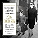 The Good Son: JFK Jr. and the Mother He Loved Audiobook by Christopher Andersen Narrated by Robertson Dean