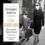 The Good Son: JFK Jr. and the Mother He Loved | Christopher Andersen