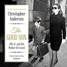 The Good Son: JFK Jr. and the Mother He Loved (       UNABRIDGED) by Christopher Andersen Narrated by Robertson Dean