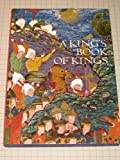 img - for A King's Book of Kings: The Shah-nameh of Shah Tahmasp book / textbook / text book