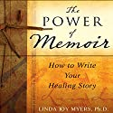 The Power of Memoir: How to Write Your Healing Story Audiobook by Linda Myers Narrated by Jean Alexander