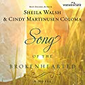 Song of the Brokenhearted Audiobook by Sheila Walsh, Cindy Martinusen Coloma Narrated by Ann Harrison