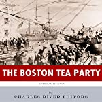 American Legends: The Boston Tea Party |  Charles River Editors