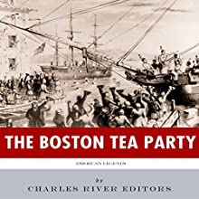 American Legends: The Boston Tea Party (       UNABRIDGED) by Charles River Editors Narrated by Martin Colvill