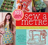 Patricia Hoskins 101 Great Ways to Sew A Metre: Look How Much You Can Make with Just One Metre of Fabric!