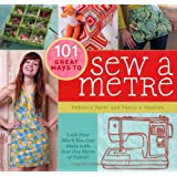 101 Great Ways to Sew A Metre: Look How Much You Can Make with Just One Metre of Fabric!by Rebecca Yaker