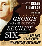 George Washingtons Secret Six: The Spy Ring That Saved America