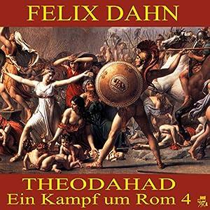 Theodahad (Ein Kampf um Rom 4) Hörbuch